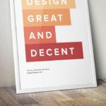 Photo d'un cadre où il est écrit design great and decent.